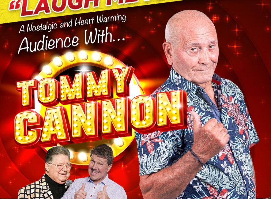 TOMMY CANNON: LAUGH ME A LAUGH